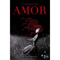 La Gramatica Del Amor - Rocio Carmona - Libro
