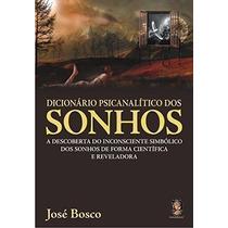 Livro Dicionário Psicanalitico Dos Sonhos Jose Bosco
