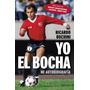 Yo El Bocha Mi Autobiografia - Ricardo Bochini - Planeta