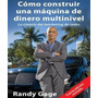 Como Construir Una Máquina De Dinero Multinivel - Randy Gage