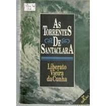 Livro As Torrentes De Santa Clara Leberato Vieira Da Cunha