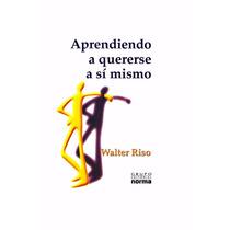 Aprendiendo A Quererse A Sí Mismo Walter Riso