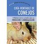 Cria Rentable De Conejos - Lazaro Luis