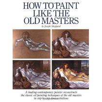 Cómo Pintar Al Igual Que Los Viejos Maestros