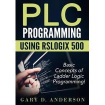 Libro Plc Programming Using Rslogix 500: Basic Concepts Of L