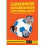 Los 200 Partidos Más Curiosos Del Futbol Argentino