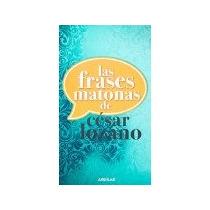 Libro Las Frases Matonas De Cesar Lozano *cj