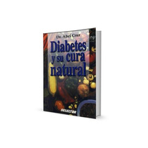 Diabetes Y Su Cura Natural - Dr. Abel Cruz / Medicina /