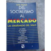 Luis Pazos Del Socialismo Al Mercado Del Siglo