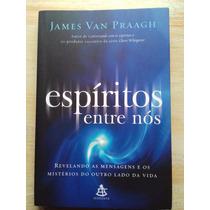 Livro - Espíritos Entre Nós - James Van Praagh - 2009