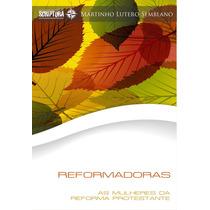 Livro Reformadoras: As Mulheres Da Reforma Protestante