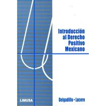 Introduccion Al Derecho Positivo Mexicano - Delgadillo / Lim