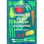 Iniciacion En Las Tecnicas Culinarias 2/ed - De Flores / Lim