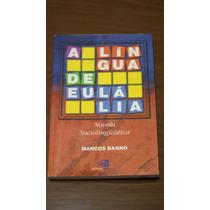 A Língua De Eulália - Novela Sociolinguística - Marcos Bagno