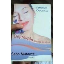 Livro Depressão - Doença Da Alma Francisco Cajazeiras