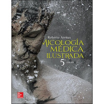 Libro Micologia Medica Ilustrada 5 Edicion Roberto Arenas