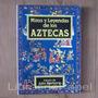 Mitos Y Leyendas De Los Aztecas De John Bierhorst