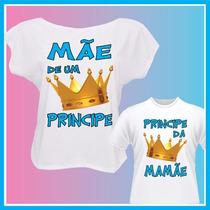 Kit Blusa, Camiseta Tal Mãe Tal Filho Principe Coroa, Iguais