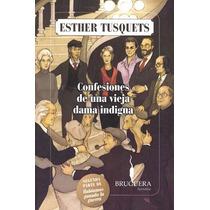 Confesiones De Una Vieja Dama Indigna - Esther Tusquets