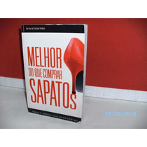 Livro Melhor Do Que Comprar Sapatos 1ª Edç/2010 Equipe Fj