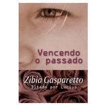 Vencendo O Passado ( Romance Espirita ) - Zibia Gasparetto (