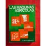 Las Máquinas Agrícolas Y Su Aplicación J.ortiz Cañavate 1979