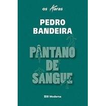 Pântano De Sangue - Coleção Os Karas - Pedro Bandeira