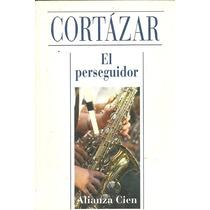 El Perseguidor - Julio Cortazar - Ac/d