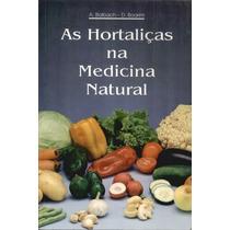 Livro As Hortaliças Na Medicina Natural A Balbach - D.boarim