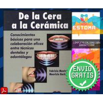 De La Cera A La Cerámica Libro Odontología Pdf Dentista