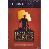 Livro Homens Fortes Em Tempos Difíceis - Edwin Louis Cole
