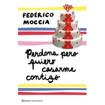 Libro Perdona Pero Quiero Casarme Contigo De Federico Moccia