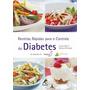 Diabetes ,receitas Rapidas Para O Controle Da Doença