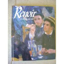 Renoir, La Obra De Una Vida. Sophie Monneret. $129