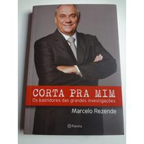 Livro Corta Pra Mim Marcelo Rezende