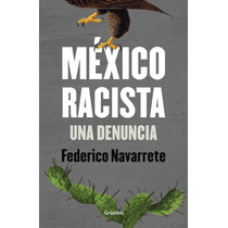 Libro Mexico Racista Una Denuncia Federico Navarrete +regalo