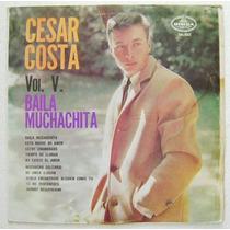 César Costa / Vol. V Baila Muchachita 1 Disco Lp Vinil