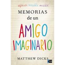 Memorias De Un Amigo Imaginario - Matthew Dicks - Libro