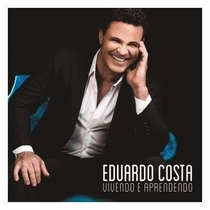 Cd Eduardo Costa Vivendo E Aprendendo - Novo Original Nfe