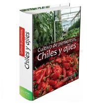 Cultivo De Pimientos Chiles Y Ajies Grupo Latino Editores