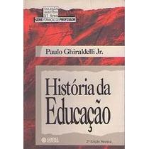 História Da Educação - Paulo Ghiraldelli Jr