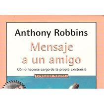Anthony Robbins - Mensaje A Un Amigo - Libro