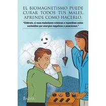 Libro El Biomagnetismo Puede Curar Todos Tus Males, Aprende
