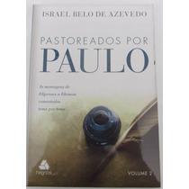 Pastoreados Por Paulo (volume 2)-israel Belo De Azevedo