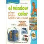El Window Color - Cómo Pintar Objetos De Cristal - De Vecchi