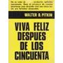 Viva Feliz Despues De Los Cincuenta - Walter B.pitkin