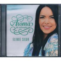 Cd Eliane Silva Aroma De Adoração Original
