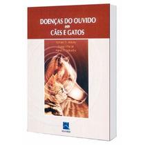 Livro: Doenças Do Ouvido Em Cães E Gatos