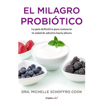 Libro El Milagro Probiotico - Michelle Schoffro Cook +regalo
