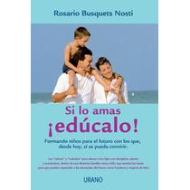 Si Lo Amas Educalo - Rosario Busquets Nosti + Regalo